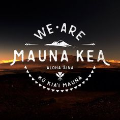 We A.R.E. Mauna Kea.            Please save our mountain!