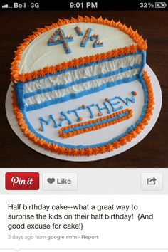 Half birthday - loves this idea for summer birthdays! Love it. Half a cake & one small gift. Just for us.