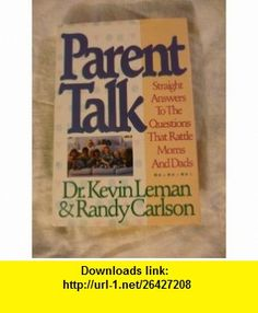 Parent Talk Straight Answers to the Questions that Rattle Moms and Dads (9780840734471) Kevin Leman, Randy Carlson , ISBN-10: 0840734476  , ISBN-13: 978-0840734471 ,  , tutorials , pdf , ebook , torrent , downloads , rapidshare , filesonic , hotfile , megaupload , fileserve