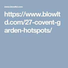 https://www.blowltd.com/27-covent-garden-hotspots/