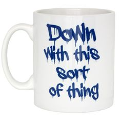 Down with this Sort of Thing Mug (Careful Now) from Present Indicative