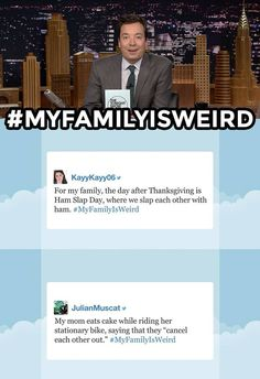 The Tonight Show Starring Jimmy Fallon Page Liked · November 20, 2015 · Edited ·     Think your family is even weirder? Leave your own funny story below! #MyFamilyIsWeird  See more Hashtags: https://www.youtube.com/watch?v=ImNcKBA9S0k&index=1&list=PLykzf464sU99HVFTMNPjNLWLqPSJAzEDN