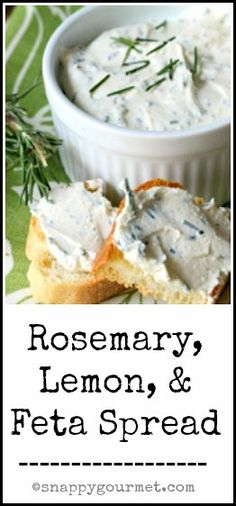 Rosemary, Lemon, & Feta Spread Recipe - delicious snack, appetizer, sandwich spread, & more! snappygourmet.com