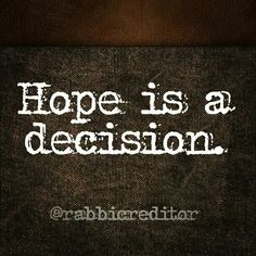 Hope is a decision.