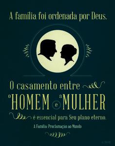 """""""A família foi ordenada por Deus. O casamento entre o homem e a mulher é essencial para Seu plano eterno.""""   A família: Proclamação ao mundo"""