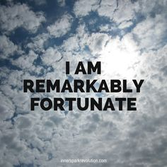 I am remarkably fortunate #affirmation
