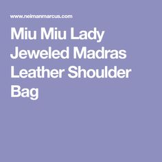 Miu Miu Lady Jeweled Madras Leather Shoulder Bag Neiman Marcus, Leather  Shoulder Bag, Miu 9f2e089b6c