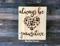 Always be pawsitive Inspirational sign Animal lover gift