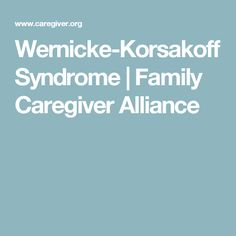 Wernicke-Korsakoff Syndrome | Family Caregiver Alliance