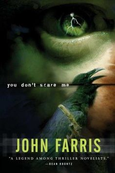 You Don't Scare Me by John Farris - Ten years after the death of her evil stepfather, Crow Tillman, twenty-four-year-old Chase Emrick remains haunted by the horrors of her past until she meets Adam Cameron, but to beat Crow once and for all they both must confront a netherworld of horror.