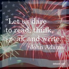 """Let us dare to read, think, speak and write."" -John Adams 