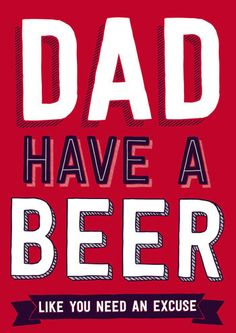 Dad Have A Beer Funny Fathers Day Card #FathersDay #Dad #FathersDayCard #FunnyCards #DeanMorrisCards #GreetingCards