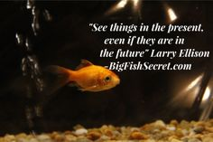 """""""See things in the present, even if they are in the future."""" —Larry Ellison, Oracle co-founder Way To Make Money, How To Make, Big Fish, Larry, Presents, Future, Ideas, Gifts, Future Tense"""