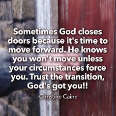 Sometimes God closes doors because it's time to move forward. He knows you won't move unless your circumstances force you.…