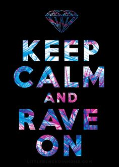 Our Keep Calm and Rave On t-shirts are printed on super soft fabric for maximum rave comfort! Check it out at www.littleblackdiamond.com.