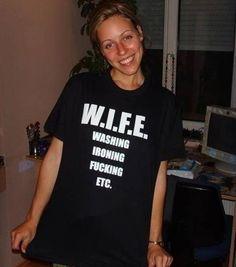 W.I.F.E.  WASHING  IRONING  FUCKING  ETC.- lol too funny
