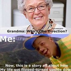 """All I heard my grandma say was """"...One Directionl"""" when she asked me and I screamed bloody murder and said """"WHERE?!"""""""