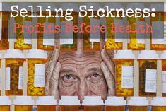 Selling Sickness: Profits Before Health http://www.drjohnbergman.com/selling-sickness-profits-before-health/?utm_content=buffer6287a&utm_medium=social&utm_source=pinterest.com&utm_campaign=buffer