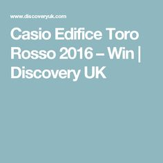 Casio Edifice Toro Rosso 2016 – Win | Discovery UK