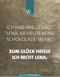 """""""Lena, ab heute keine Schokolade mehr!"""" 💪🏻 Zum Glück heiße ich nicht Lena. 😂 Signs, Boss Lady, Positive Thoughts, Programming, Great Love, Pretty Words, Chocolate, True Words, Shop Signs"""