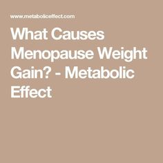 What Causes Menopause Weight Gain? – Metabolic Effect Post Menopause Symptoms, Menopause Diet, Menopause Relief, Balance Hormones Naturally, Diets That Work, Female Hormones, Diet Plan Menu, Metabolic Diet, Weight Gain