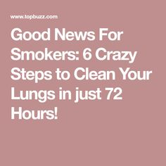 Good News For Smokers: 6 Crazy Steps to Clean Your Lungs in just 72 Hours!