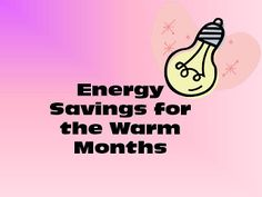 Lets Start Saving Now: Energy Savings for the Warm Months