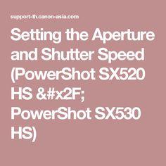 Setting the Aperture and Shutter Speed (PowerShot SX520 HS / PowerShot SX530 HS)