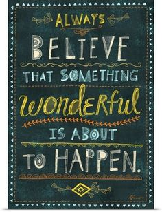 Believe that something wonderful is about to happen