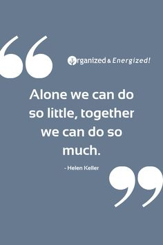 Alone we can do so little, together we can do so much. #OrganizedandEnergized #AddSpaceToYourLife