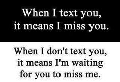 Missing you, missing me.
