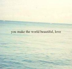 You Make The World Beautiful