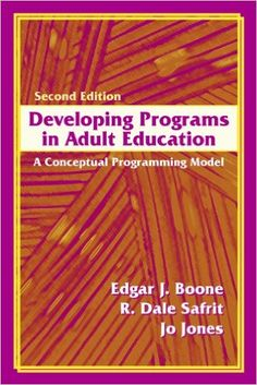 Developing Programs in Adult Education: A Conceptual Programming Model eBook: Edgar J. Boone, R. Dale Safrit, Jo Jones: Books
