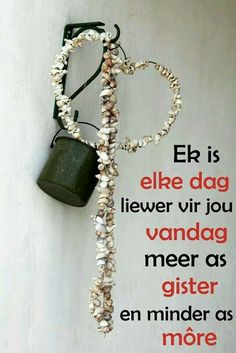 Liefde Birthday Greetings, Birthday Wishes, Lekker Dag, Afrikaanse Quotes, Goeie More, Love You, Just For You, Love Status, My Man