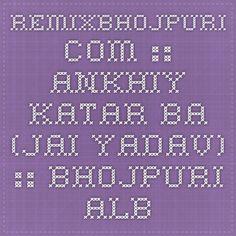 RemixBhojpuri.com :: Ankhiy Katar Ba (Jai Yadav) :: Bhojpuri Album Mp3 Songs > Bhojpuri Album Mp3 Songs (2015)