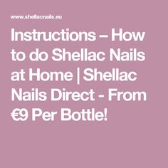 Instructions – How to do Shellac Nails at Home | Shellac Nails Direct - From €9 Per Bottle!