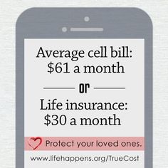 The average cell phone bill is 2x a monthly life insurance premium. Put things in perspective!