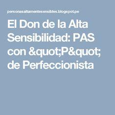 """El Don de la Alta Sensibilidad: PAS con """"P"""" de Perfeccionista"""