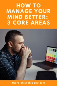 How To Manage Your Mind Better: 3 Core Areas - The Relationship Guy Best Relationship Advice, To Focus, Improve Yourself, Core, Believe, Mindfulness, Wellness, Guys, Learning