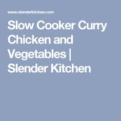 Slow Cooker Curry Chicken and Vegetables | Slender Kitchen