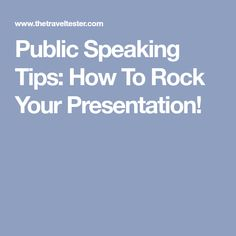 Public Speaking Tips: How To Rock Your Presentation!