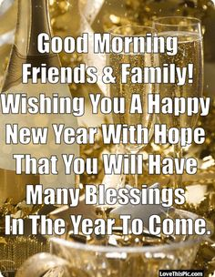 Happy New Year Family And Friends Many Blessings Good Morning New Year's Eve Wishes, New Year Wishes Messages, New Year Wishes Quotes, Happy New Year Quotes, Quotes About New Year, Happy New Year Pictures, Happy New Year Message, Happy New Years Eve, Happy New Year Wishes