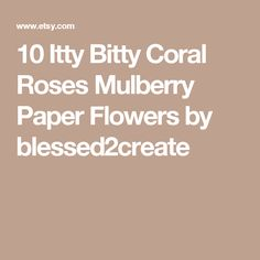 10 Itty Bitty Coral Roses Mulberry Paper Flowers by blessed2create