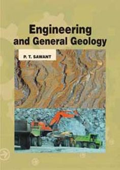 Engineering and General Geology P.T. Sawant 9789380235516, This book is based mainly on a course of lectures prepared to cover the syllabus of engineering geology course in Universities all over the country.