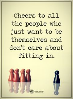 Cheers to all the people who just want to be themselves and don't care about fitting in. #powerofpositivity #positivewords #positivethinking #inspirationalquote #motivationalquotes #quotes #life #love #hope #faith #respect #cheers #care #fit