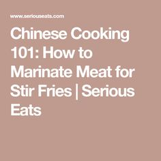 Chinese Cooking 101: How to Marinate Meat for Stir Fries | Serious Eats