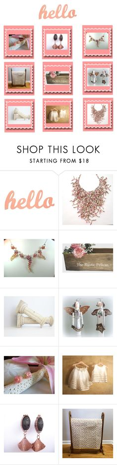 """""""Hello!"""" by therusticpelican ❤ liked on Polyvore featuring modern, contemporary, rustic and vintage"""