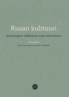 Ruoan kulttuuri : antropologisia näkökulmia ruoan tutkimukseen / Katja Uusihakala & Matti Eräsaari.