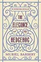 "Muriel Barbery's The Elegance of the Hedgehog:  ""Despite its cutesy air of chocolate-box Paris, The Elegance of the Hedgehog is, by the end, quite radical in its stand against French classism and hypocrisy. It's intriguing that her compatriots have bought into it so enthusiastically. Clever, informative and moving, it is essentially a crash course in philosophy interwoven with a platonic love story. Though it wanders in places, this is an admirable novel which deserves as wide a readership…"