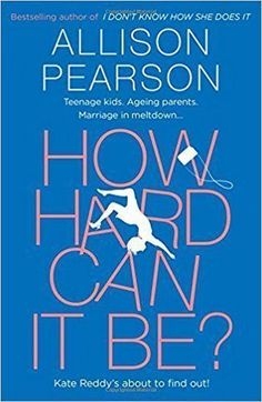 Book Review: How Hard Can It Be? by Allison Pearson. Comedy / Women's Fiction / Funny / Menopause